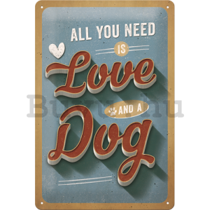 Fémtáblák: All You Need is Love and a Dog - 30x20