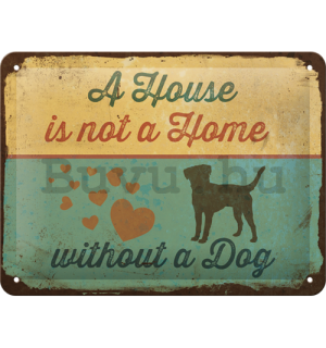 Fémtáblák: A House is not a House Without a Dog - 15x20 cm