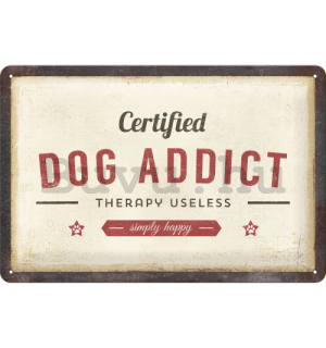 Fémtáblák: Certified Dog Addict - 30x20 cm