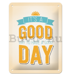Fémplakát - It's a Good Day to Have a Good Day